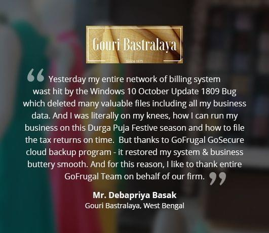 Thanks to GOFRUGAL GoSecure cloud backup program - it restored my system & business buttery smooth - Gouri Bastralaya